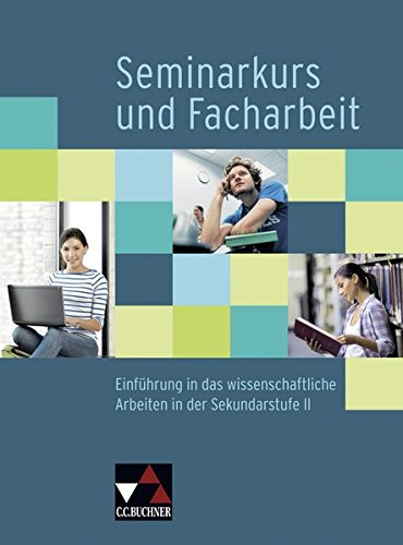 Seminar / Seminarkurs und Facharbeit: Einführung in das wissenschaftliche Arbeiten in der Sekundarstufe II
