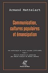 Communication, cultures populaires et émancipation : Tome 2