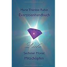 Exerzitienhandbuch Liebe: Sechster Monat Mitschöpfen