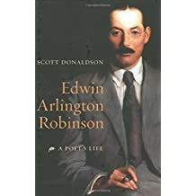 Edwin Arlington Robinson: A Poet's Life by Scott Donaldson (2007-01-09)