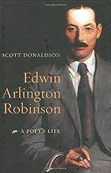Edwin Arlington Robinson: A Poet's Life by Scott Donaldson (2007-02-02)