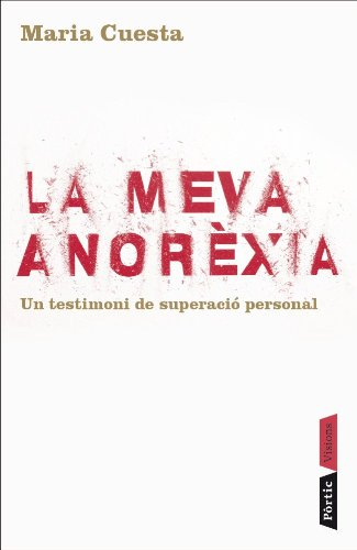 La meva anorèxia: Un testimoni de superació personal (P.VISIONS Book 36) (Catalan Edition) por Maria Cuesta Musarra