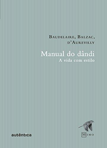 Manual do Dândi: A vida com estilo (Portuguese Edition) por Charles Baudelaire
