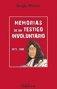 Memorias de un testigo involuntario. 1973-1990 de [Marras, Sergio]