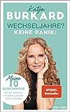 Wechseljahre? Keine Panik!: Meine 10 Geheimnisse, wie Sie auch bei Hitzewallungen cool bleiben - Katja Burkard