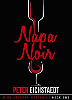 NAPA NOIR (Wine Country Mysteries Book 1) (English Edition) di [Eichstaedt, Peter]