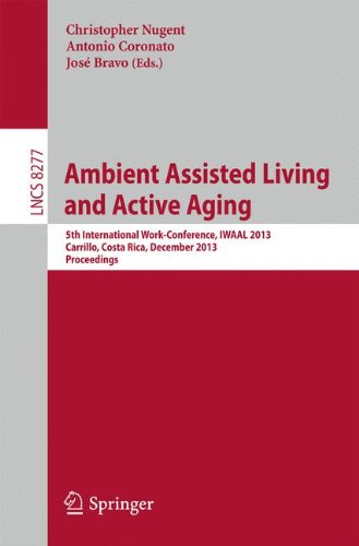Ambient Assisted Living and Active Aging: 5th International Work-Conference, Iwaal 2013, Carrillo, Costa Rica, December 2-6, 2013, Proceedings (Lecture Notes in Computer Science)