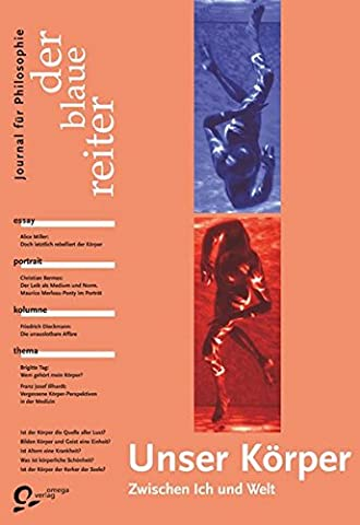 Der Blaue Reiter. Journal für Philosophie / Unser Körper - zwischen Ich und Welt