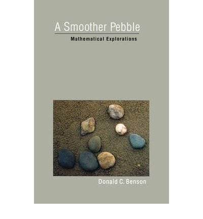 [(A Smoother Pebble: Mathematical Explorations)] [Author: Donald C. Benson] published on (November, 2003)