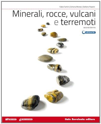 Minerali, rocce, vulcani e terremoti. Vol. unico. Per le Scuole superiori. Con e-book. Con espansione online