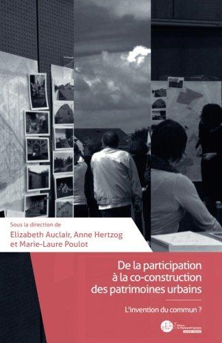 De la participation à la co-construction des patrimoines urbains: L'invention du commun ? par Elizabeth Auclair