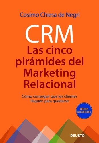 CRM: Las 5 pirámides del marketing relacional: Cómo conseguir que los clientes lleguen para quedarse (MARKETING Y VENTAS) por Cosimo Chiesa de Negri