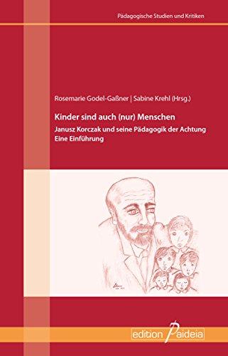 Kinder sind auch (nur) Menschen: Janusz Korczak und seine Pädagogik der Achtung. Eine Einführung (Pädagogische Studien und Kritiken 14)