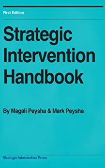 Strategic Intervention Handbook: How to quickly produce profound change in yourself and others (English Edition) par [Peysha, Magali, Peysha, Mark]