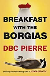[(Breakfast with the Borgias)] [ By (author) D. B. C. Pierre ] [August, 2014]