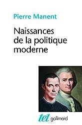 Naissances de la politique moderne: Machiavel - Hobbes - Rousseau