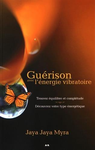 Guérison avec l'énergie vibratoire - Trouvez équilibre et complétude - Découvrez votre type énergétique par Jaya Jaya Myra