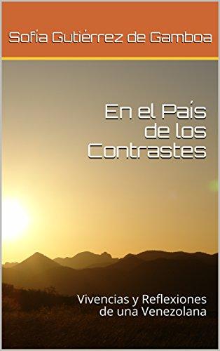 Descargar Libro En el País de los Contrastes: Vivencias y Reflexiones de una Venezolana de Sofía Gutiérrez de Gamboa