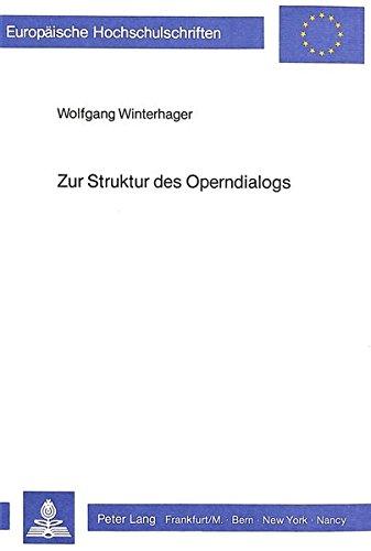 Zur Struktur des Operndialogs: Komparative Analysen des musikdramatischen Werks von Richard Strauss (Europäische Hochschulschriften / European ... Musicology / Série 36: Musicologie, Band 9)