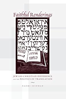 Faithful Renderings: Jewish-Christian Difference and the Politics of Translation par [Seidman, Naomi]