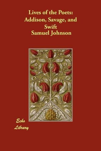 Lives of the Poets: Addison, Savage, and Swift by Samuel Johnson (2010-05-01)