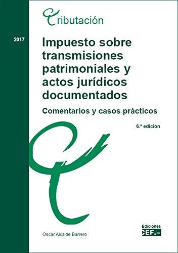 Impuesto sobre Transmisiones Patrimoniales y Actos Juridicos Documentados : comentarios y casos practicos epub