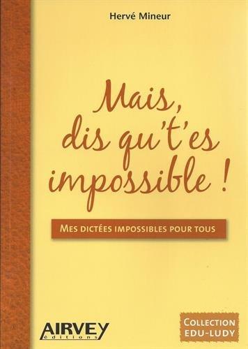 Mais, dis qu't'es impossible!