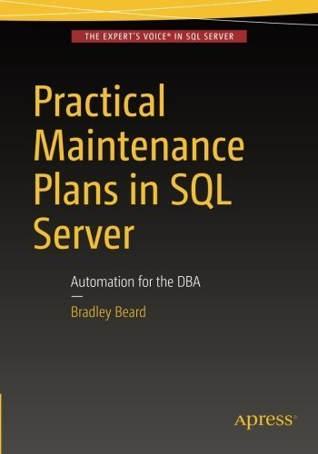 Practical Maintenance Plans in SQL Server: Automation for the DBA by Bradley Beard (2016-04-21)