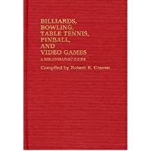By Robert R Craven ( Author ) [ Billiards, Bowling, Table Tennis, Pinball, and Video Games: A Bibliographic Guide By Feb-1983 Hardcover