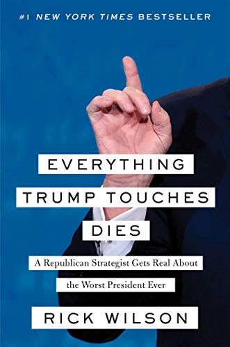 Everything Trump Touches Dies: A Republican Strategist Gets Real About the Worst President Ever (English Edition) por Rick Wilson