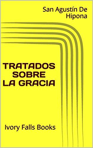 TRATADOS SOBRE LA GRACIA por San Agustín De Hipona