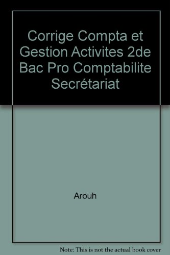 Corrige Compta et Gestion Activites 2de Bac Pro Comptabilite Secrétariat par Arouh