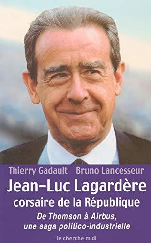 Jean-Luc Lagardère corsaire de la République : De Thomson à Airbus, une saga politico-industrielle