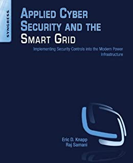 Applied Cyber Security and the Smart Grid: Implementing Security Controls into the Modern Power Infrastructure par [Knapp, Eric D., Samani, Raj]