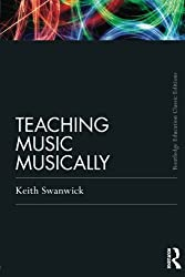 Teaching Music Musically (Routledge Education Classic Editions)