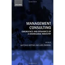 Management Consulting: Emergence and Dynamics of a Knowledge Industry