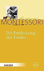 Maria Montessori - Gesammelte Werke: Die Entdeckung des Kindes