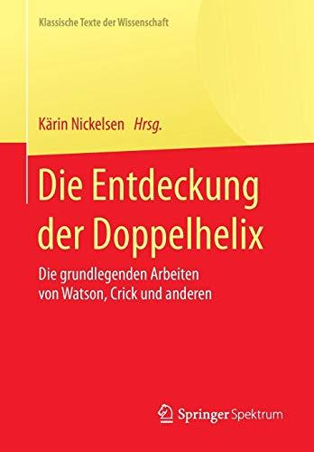 Die Entdeckung der Doppelhelix: Die grundlegenden Arbeiten von Watson, Crick und anderen (Klassische Texte der Wissenschaft)