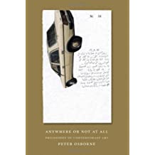 Anywhere or Not at All: The Philosophy of Contemporary Art by Peter Osborne (2013-04-15)
