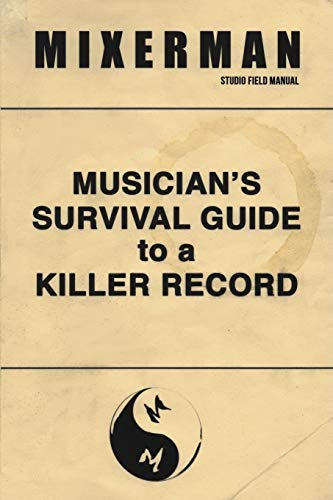 Musician's Survival Guide to a Killer Record por Mixerman