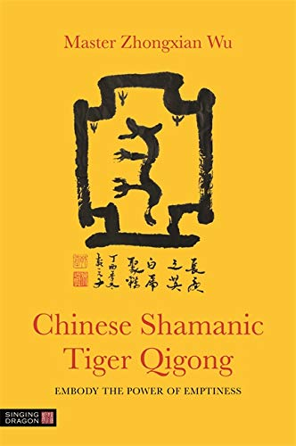 Chinese Shamanic Tiger Qigong: Embody the Power of Emptiness par Zhongxian Wu