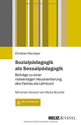Sozialpädagogik als Sexualpädagogik: Beiträge zu einer notwendigen Neuorientierung des Faches als Lehrbuch. Mit einem Vorwort von Micha Brumlik. Mit Online-Material