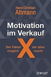 Motivation im Verkauf - der Faktor X, der alles möglich macht: Wie Sie sich selbst motivieren und neue Kunden gewinnen