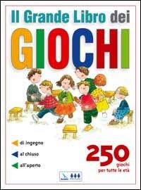 il-grande-libro-dei-giochi-250-giochi-per-tutte-le-eta-di-ingegno-al-chiuso-allaperto
