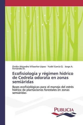 Ecofisiología y régimen hídrico de Cedrela odorata en zonas semiáridas por Villaseñor López Ovidio Alejandro