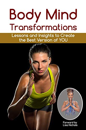 BODY MIND TRANSFORMATIONS: Lessons and Insights to Create The Best Version of YOU (English Edition)