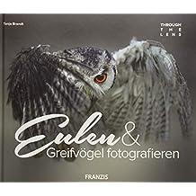 FRANZIS Through the Lens: Eulen & Greifvögel fotografieren | Ein Buch für Elsen von Eulen