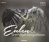 FRANZIS Through the Lens: Eulen & Greifvögel fotografieren | Ein Buch für Elsen von Eulen - Tanja Brandt