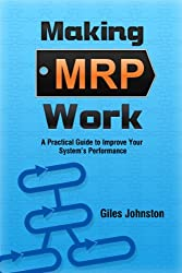 Making MRP Work: A Practical Guide To Improve Your System's Performance (The Business Productivity Series Book 14)