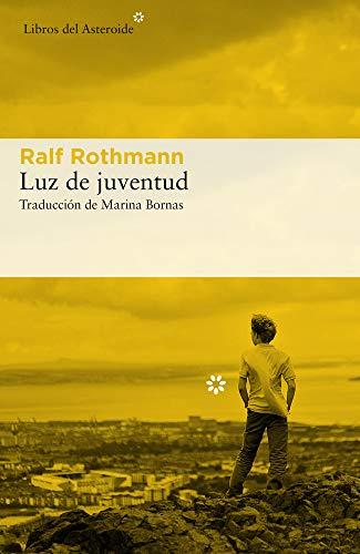 Luz de juventud (Libros del Asteroide) por Ralf Rothmann